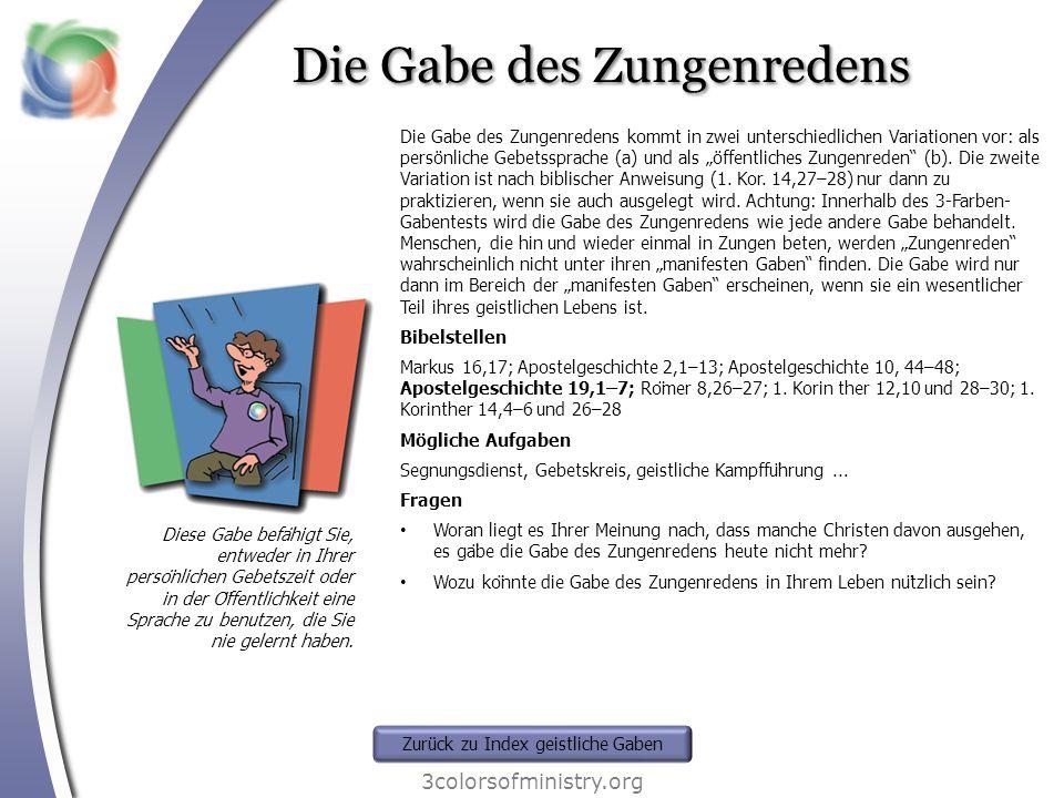 Die Gabe des Zungenredens 3colorsofministry.org Diese Gabe befähigt Sie, entweder in Ihrer persönlichen Gebetszeit oder in der Öffentlichkeit eine