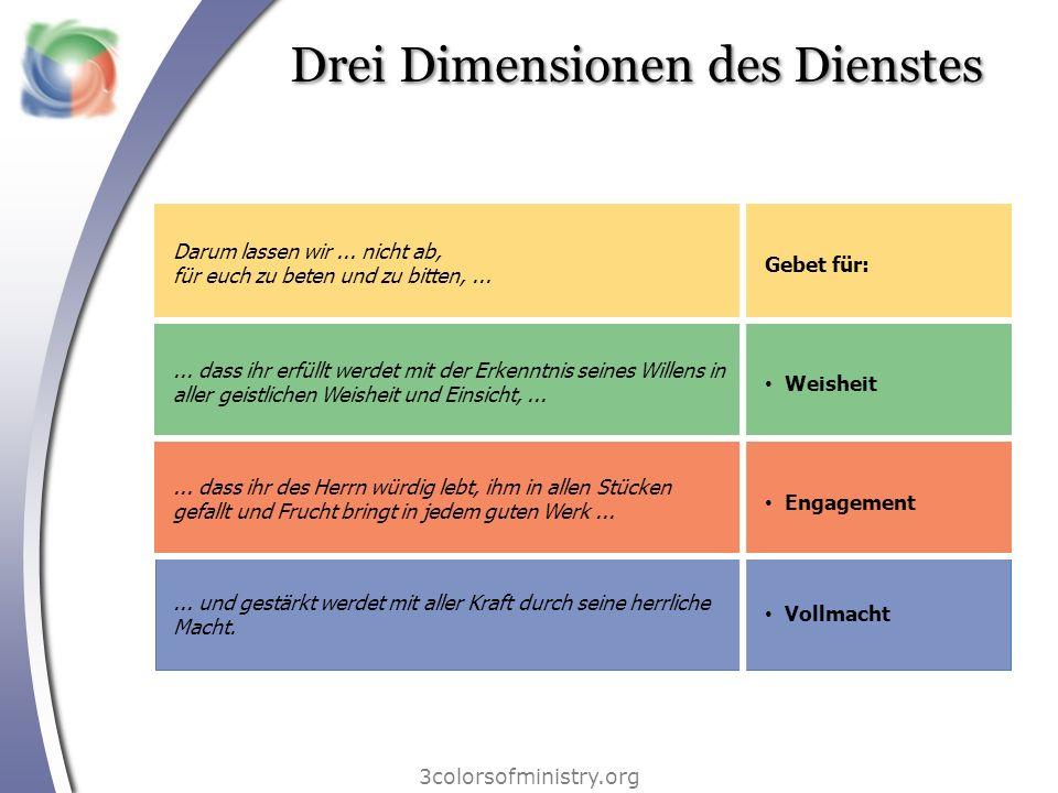 Drei Dimensionen des Dienstes 3colorsofministry.org Darum lassen wir... nicht ab, für euch zu beten und zu bitten,...... dass ihr erfüllt werdet mit d