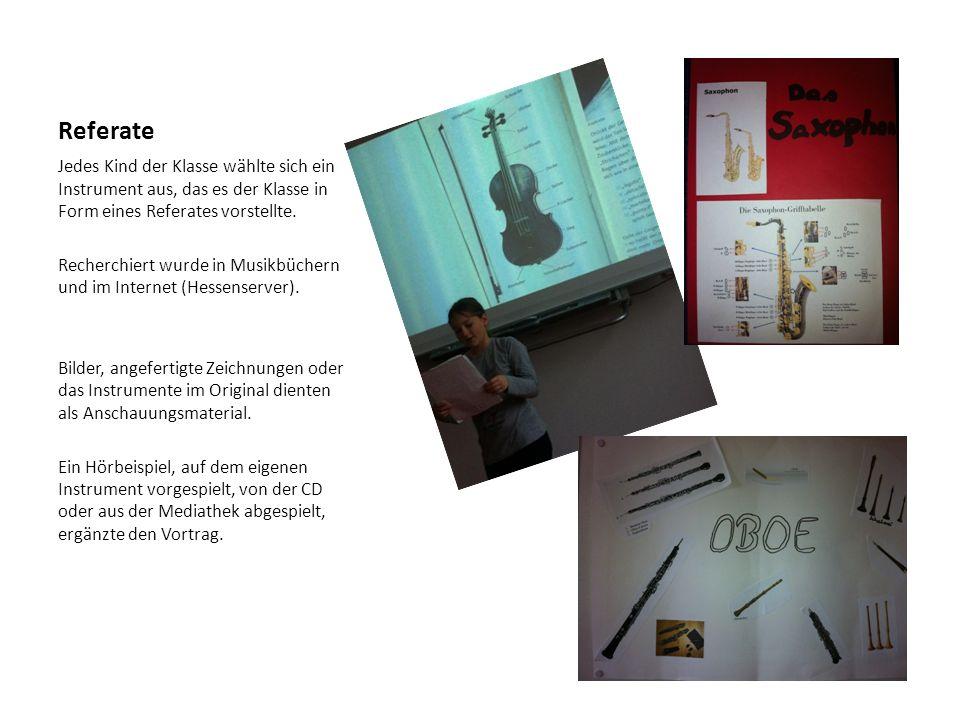 Referate Jedes Kind der Klasse wählte sich ein Instrument aus, das es der Klasse in Form eines Referates vorstellte.