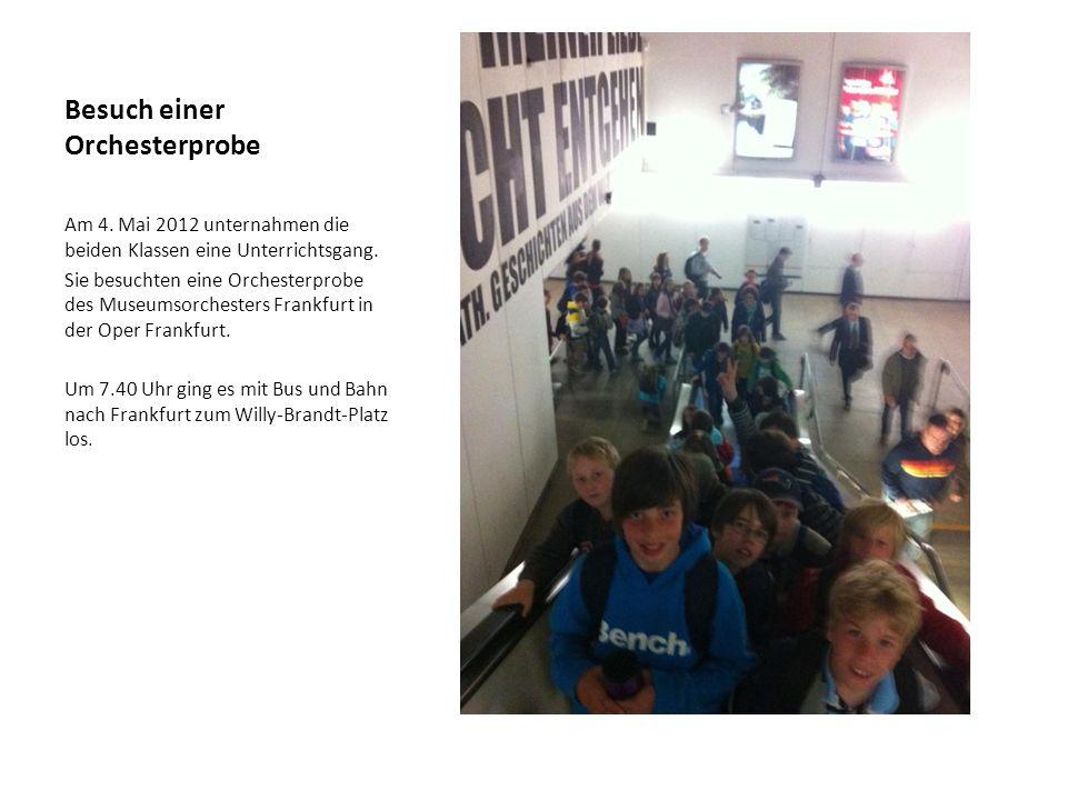 Besuch einer Orchesterprobe Am 4.Mai 2012 unternahmen die beiden Klassen eine Unterrichtsgang.