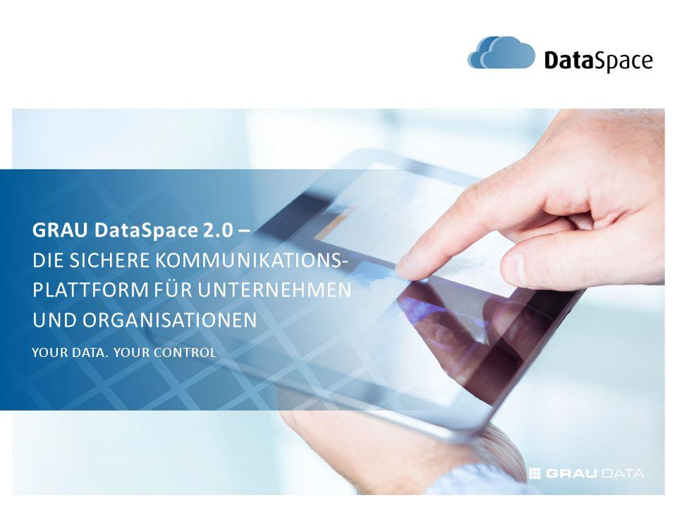 GRAU DataSpace 2.0 – DIE SICHERE KOMMUNIKATIONS- PLATTFORM FÜR UNTERNEHMEN UND ORGANISATIONEN YOUR DATA.