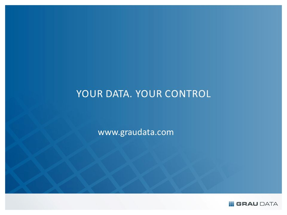 YOUR DATA. YOUR CONTROL www.graudata.com