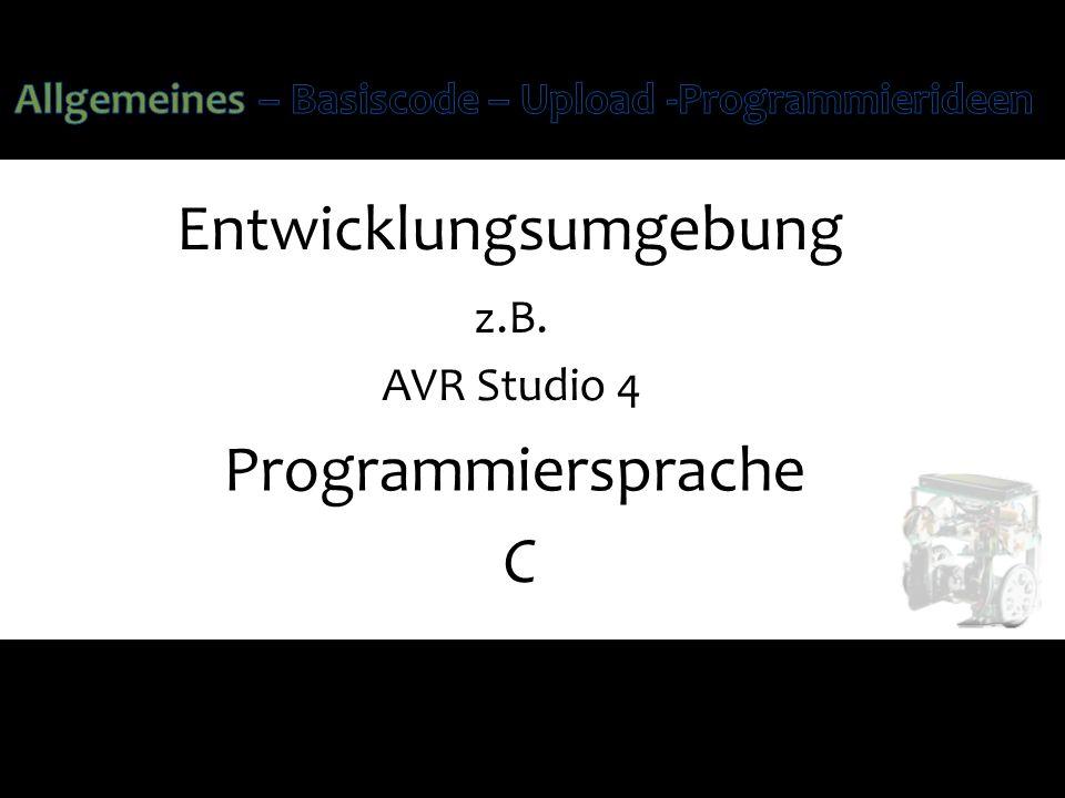 Entwicklungsumgebung z.B. AVR Studio 4 Programmiersprache C