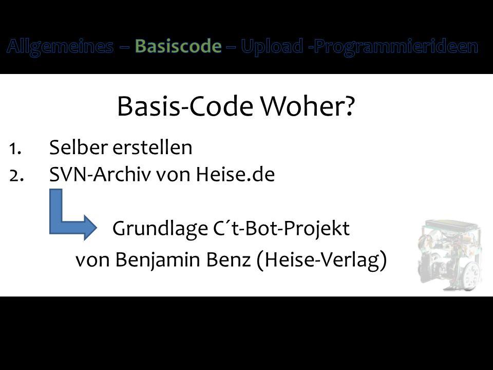 Basis-Code Woher? 1.Selber erstellen Grundlage C´t-Bot-Projekt von Benjamin Benz (Heise-Verlag) 2.SVN-Archiv von Heise.de