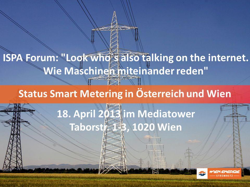 Titelfolie: Wien EnergieStatus Smart Metering in Österreich und Wien 18. April 2013 im Mediatower Taborstr. 1-3, 1020 Wien ISPA Forum: