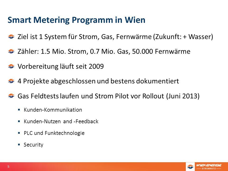 5 Smart Metering Programm in Wien Ziel ist 1 System für Strom, Gas, Fernwärme (Zukunft: + Wasser) Zähler: 1.5 Mio. Strom, 0.7 Mio. Gas, 50.000 Fernwär