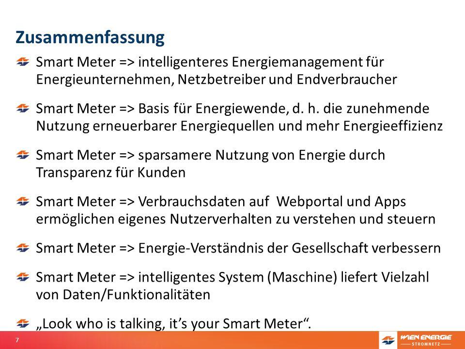 7 Zusammenfassung Smart Meter => intelligenteres Energiemanagement für Energieunternehmen, Netzbetreiber und Endverbraucher Smart Meter => Basis für E