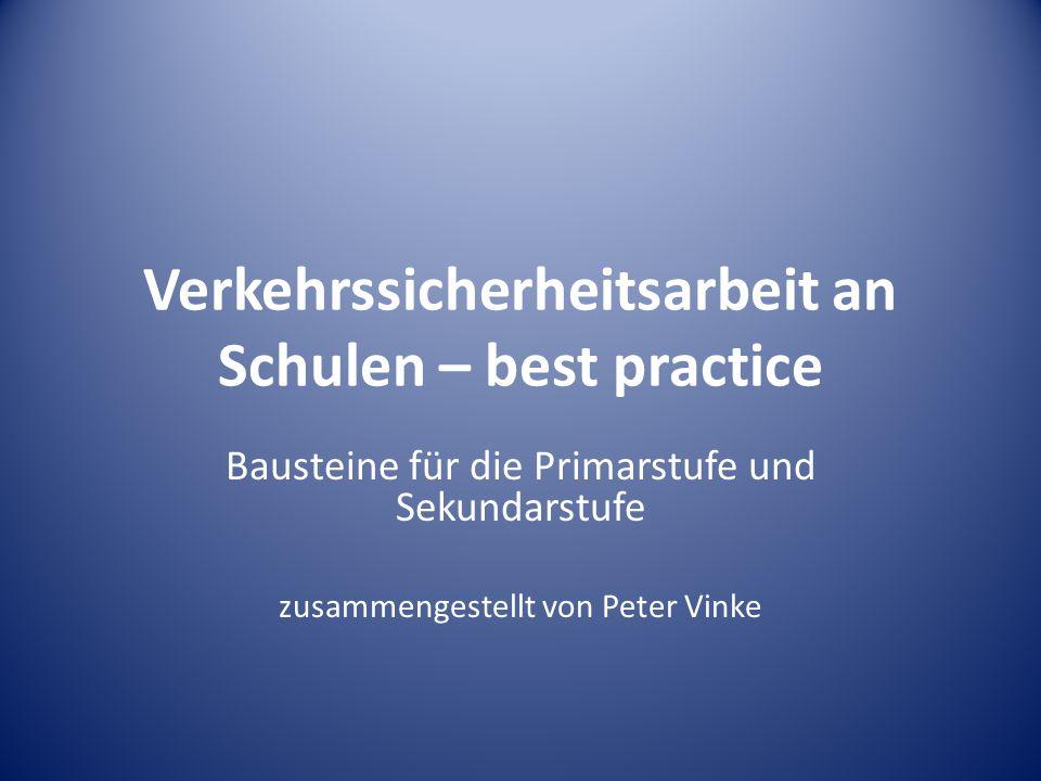 Verkehrssicherheitsarbeit an Schulen – best practice Bausteine für die Primarstufe und Sekundarstufe zusammengestellt von Peter Vinke
