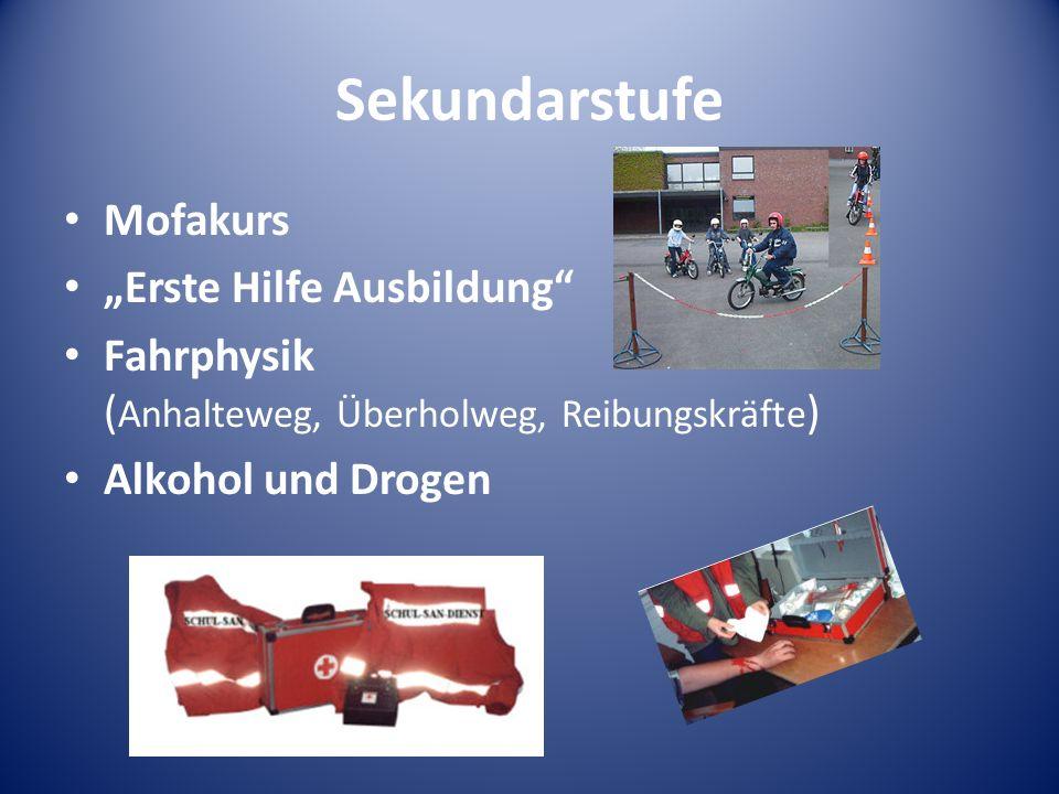Sekundarstufe Mofakurs Erste Hilfe Ausbildung Fahrphysik ( Anhalteweg, Überholweg, Reibungskräfte ) Alkohol und Drogen