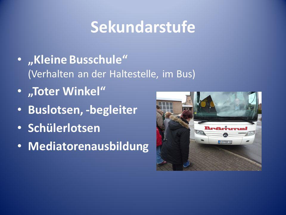 Sekundarstufe Kleine Busschule (Verhalten an der Haltestelle, im Bus) Toter Winkel Buslotsen, -begleiter Schülerlotsen Mediatorenausbildung