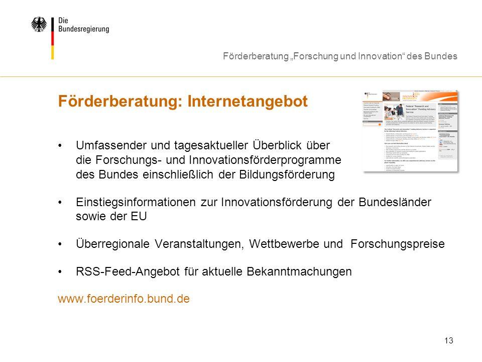 Förderberatung Forschung und Innovation des Bundes 13 Förderberatung: Internetangebot Umfassender und tagesaktueller Überblick über die Forschungs- un
