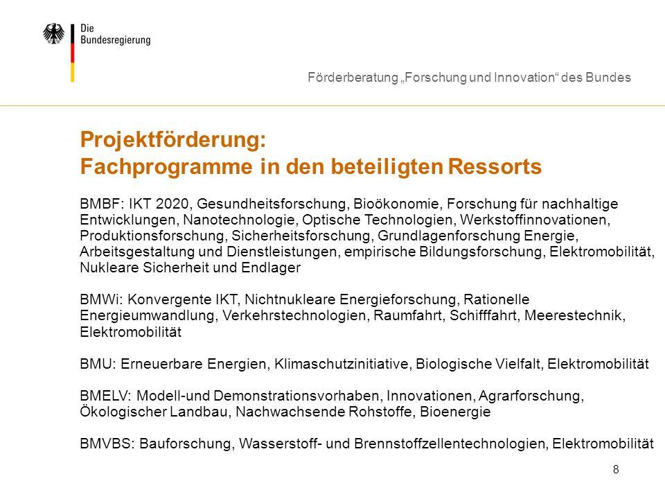Förderberatung Forschung und Innovation des Bundes 8 Projektförderung: Fachprogramme in den beteiligten Ressorts BMBF: IKT 2020, Gesundheitsforschung,