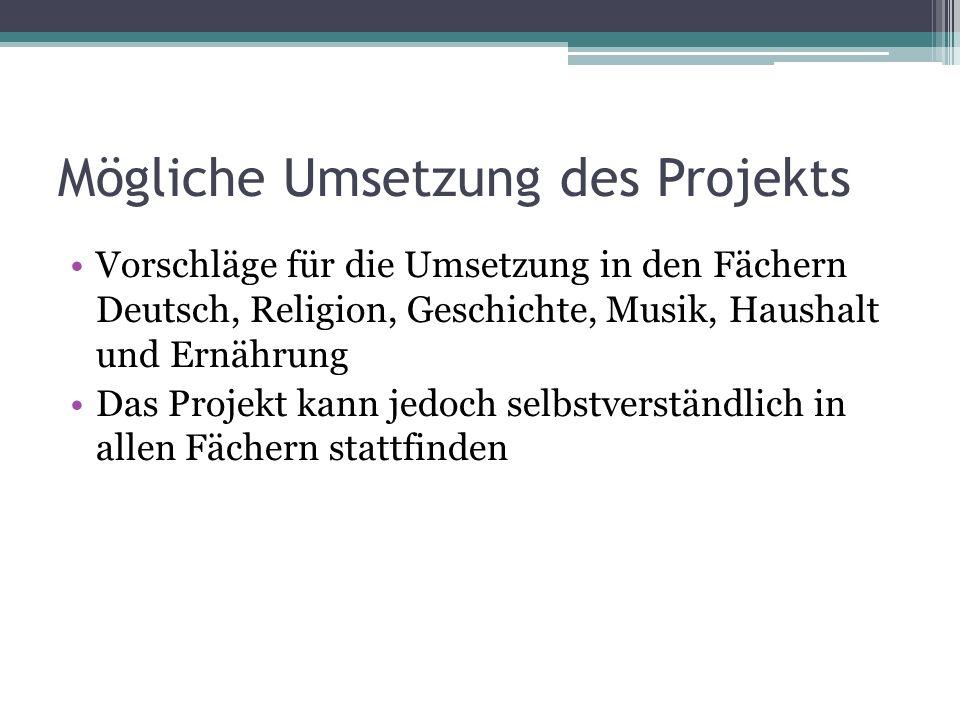 Mögliche Umsetzung des Projekts Vorschläge für die Umsetzung in den Fächern Deutsch, Religion, Geschichte, Musik, Haushalt und Ernährung Das Projekt k