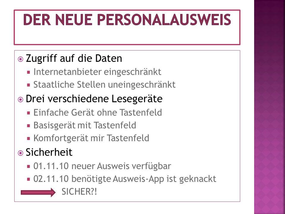 RF ID Bild Personenbezogene Daten Identitätsnummer Speicherung aller Daten Datenfeld: Internetfähiger Identitätsnachweis e-ID Augenfarbe Adresse Körpergröße Ausstellungs- ort, -tag Funkchip