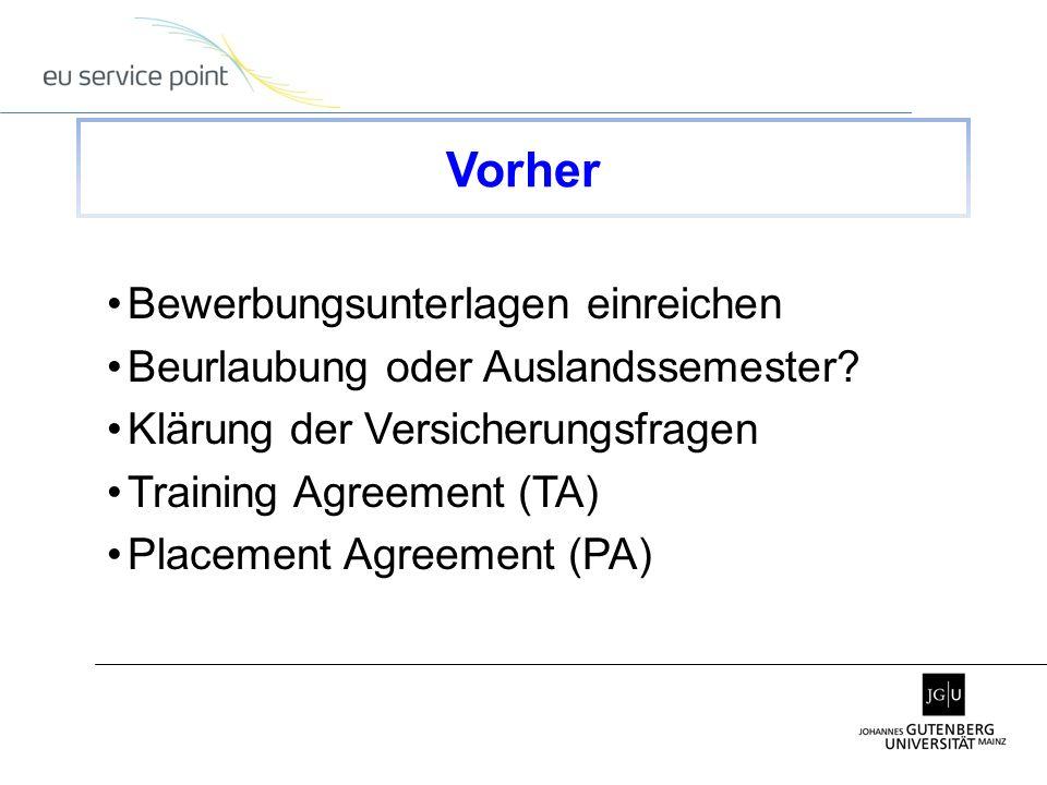 Bewerbungsunterlagen einreichen Beurlaubung oder Auslandssemester? Klärung der Versicherungsfragen Training Agreement (TA) Placement Agreement (PA) Vo