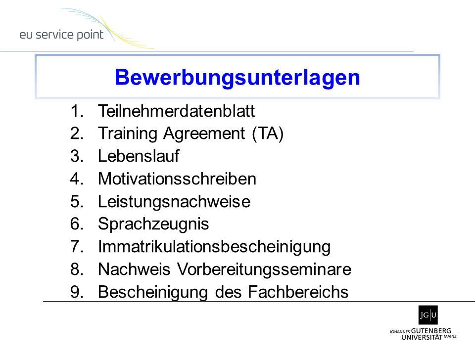 1.Teilnehmerdatenblatt 2.Training Agreement (TA) 3.Lebenslauf 4.Motivationsschreiben 5.Leistungsnachweise 6.Sprachzeugnis 7.Immatrikulationsbescheinig