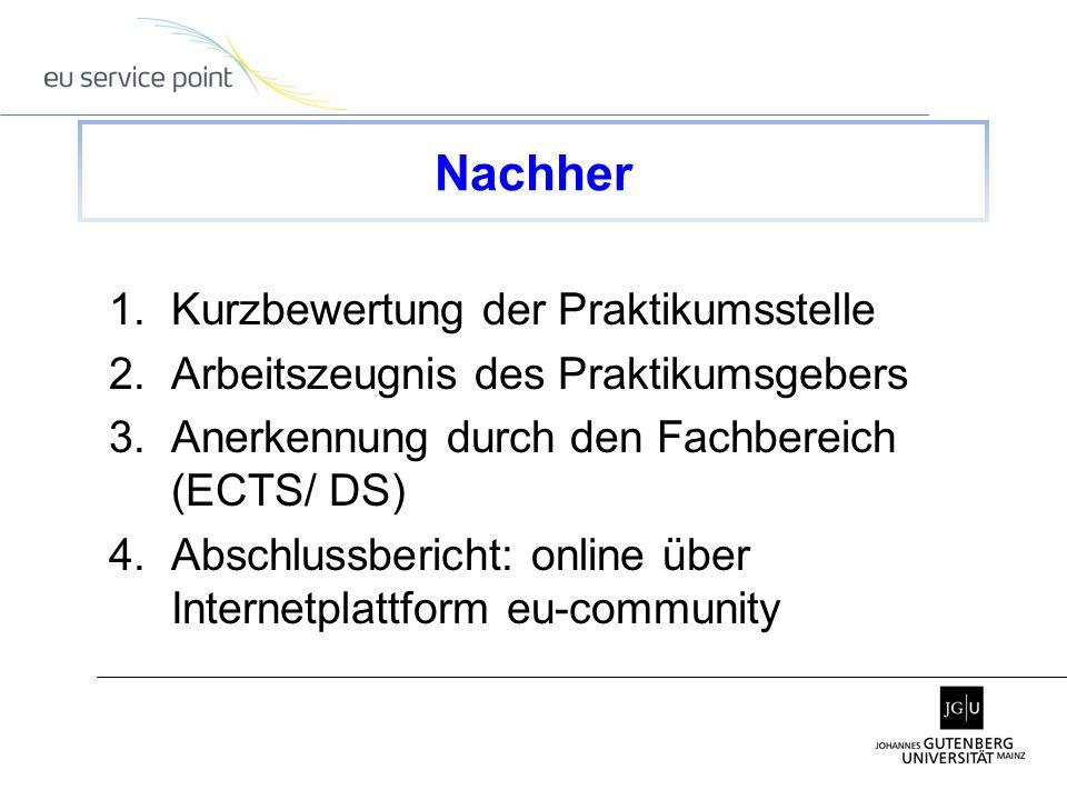1.Kurzbewertung der Praktikumsstelle 2.Arbeitszeugnis des Praktikumsgebers 3.Anerkennung durch den Fachbereich (ECTS/ DS) 4.Abschlussbericht: online ü