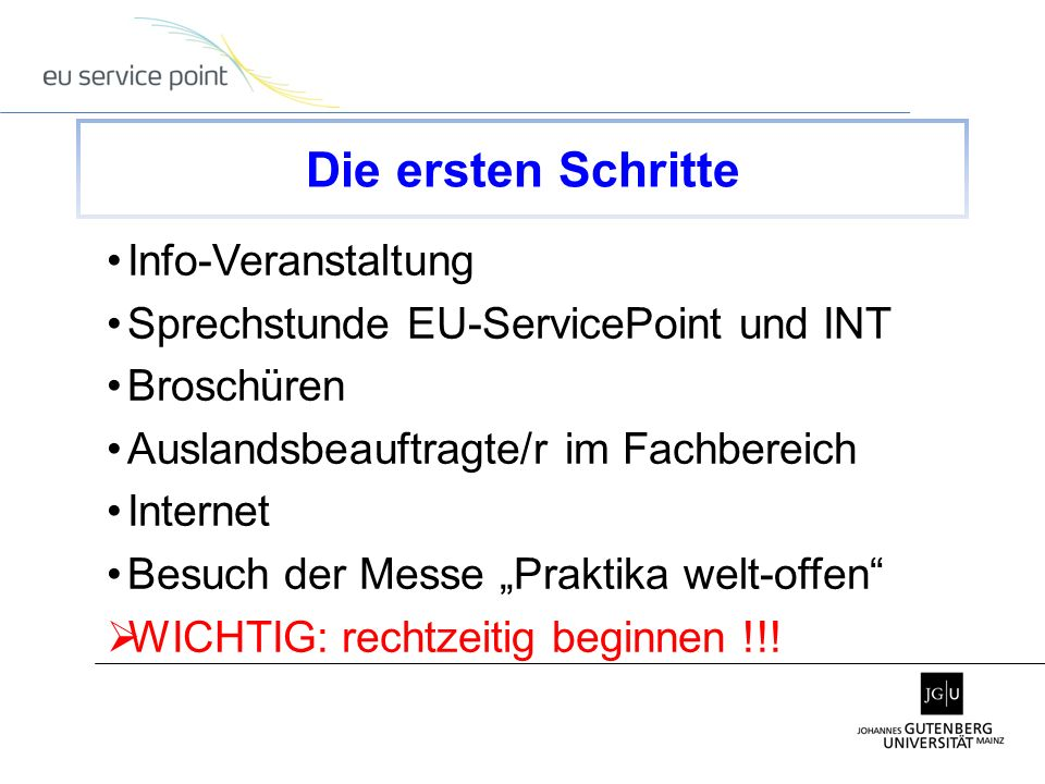 Info-Veranstaltung Sprechstunde EU-ServicePoint und INT Broschüren Auslandsbeauftragte/r im Fachbereich Internet Besuch der Messe Praktika welt-offen