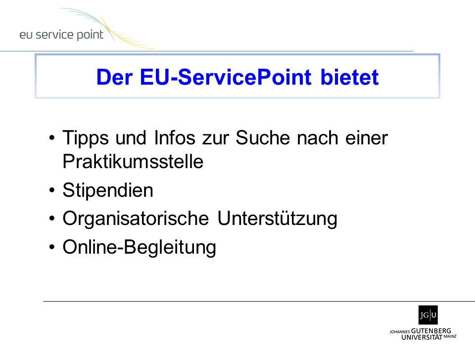 Tipps und Infos zur Suche nach einer Praktikumsstelle Stipendien Organisatorische Unterstützung Online-Begleitung Der EU-ServicePoint bietet