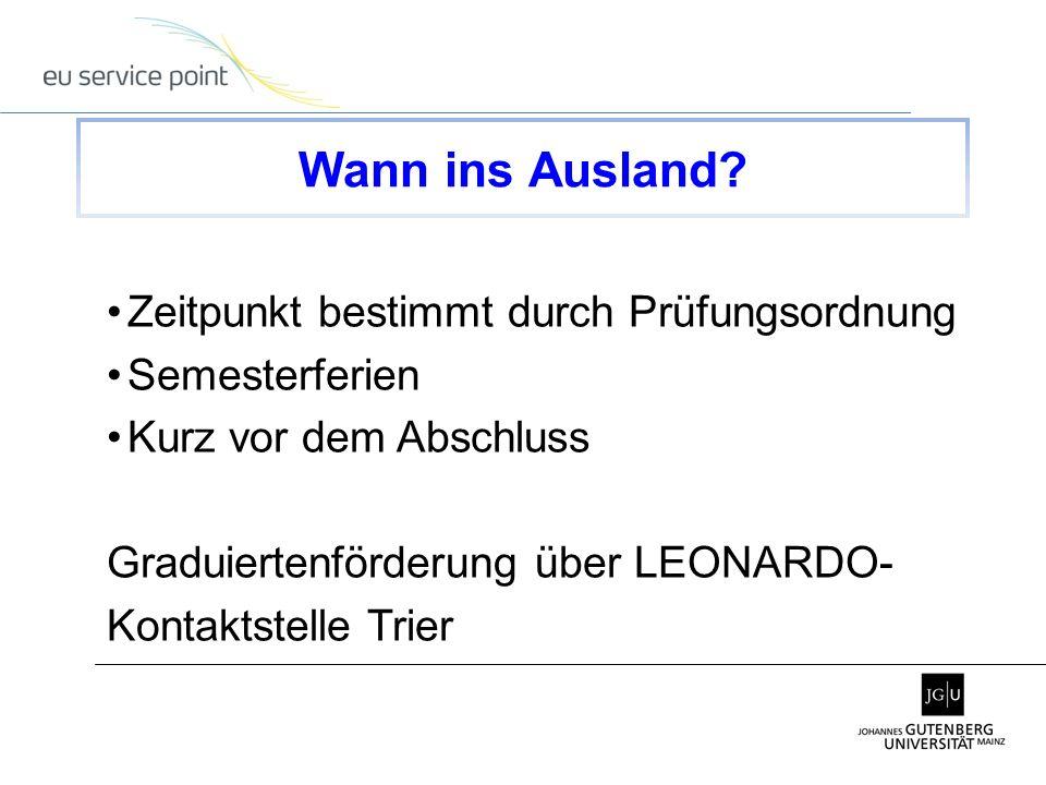 Zeitpunkt bestimmt durch Prüfungsordnung Semesterferien Kurz vor dem Abschluss Graduiertenförderung über LEONARDO- Kontaktstelle Trier Wann ins Auslan