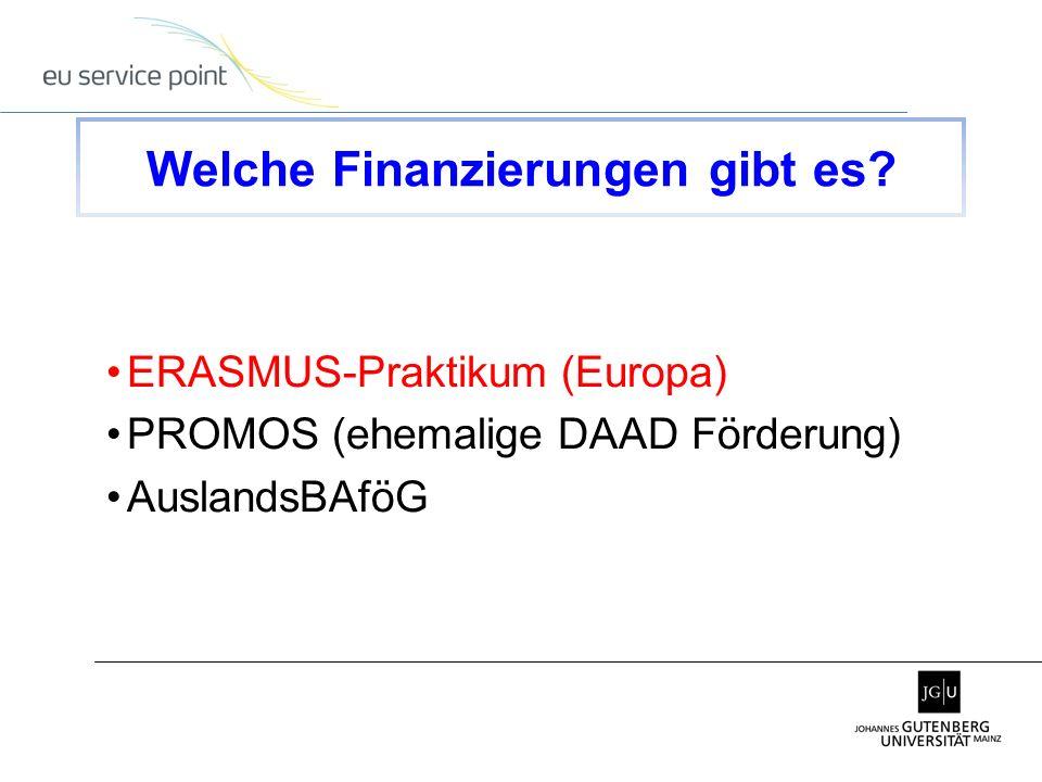 ERASMUS-Praktikum (Europa) PROMOS (ehemalige DAAD Förderung) AuslandsBAföG Welche Finanzierungen gibt es?