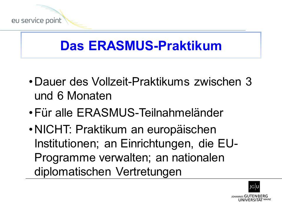 Dauer des Vollzeit-Praktikums zwischen 3 und 6 Monaten Für alle ERASMUS-Teilnahmeländer NICHT: Praktikum an europäischen Institutionen; an Einrichtung