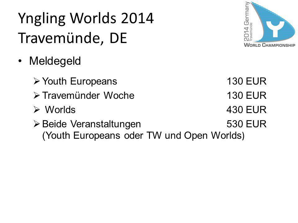 Yngling Worlds 2014 Travemünde, DE Meldegeld Youth Europeans130 EUR Travemünder Woche130 EUR Worlds 430 EUR Beide Veranstaltungen530 EUR (Youth Europe