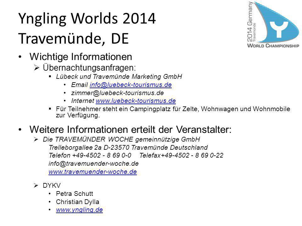 Yngling Worlds 2014 Travemünde, DE Wichtige Informationen Übernachtungsanfragen: Lübeck und Travemünde Marketing GmbH Email info@luebeck-tourismus.dei