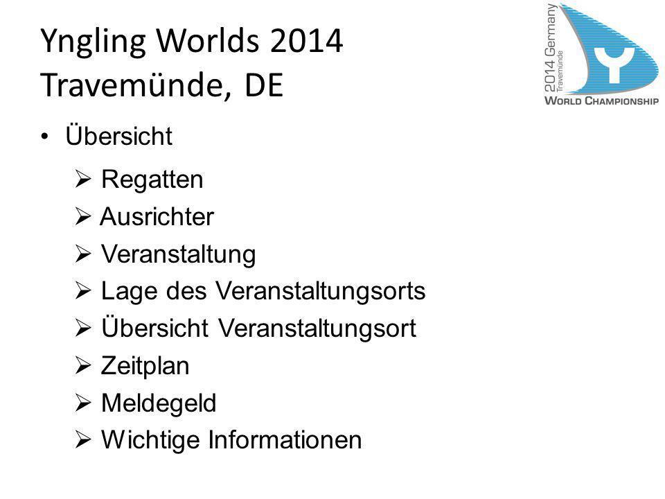 Yngling Worlds 2014 Travemünde, DE Übersicht Regatten Ausrichter Veranstaltung Lage des Veranstaltungsorts Übersicht Veranstaltungsort Zeitplan Meldeg