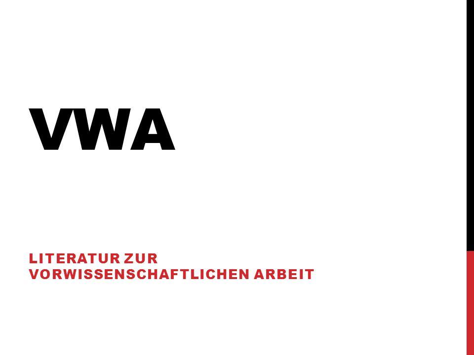 VWA - LITERATUR Allgemeine Einführungen Zur Form der VWA (Umfang, Layout, Textverarbeitung …) Was ist Wissenschaft.
