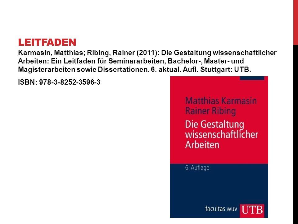 Karmasin, Matthias; Ribing, Rainer (2011): Die Gestaltung wissenschaftlicher Arbeiten: Ein Leitfaden für Seminararbeiten, Bachelor-, Master- und Magis