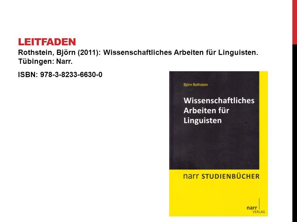 Rothstein, Björn (2011): Wissenschaftliches Arbeiten für Linguisten. Tübingen: Narr. ISBN: 978-3-8233-6630-0 LEITFADEN