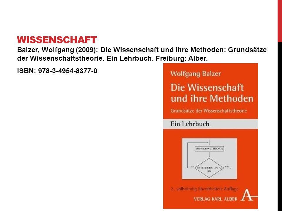 Balzer, Wolfgang (2009): Die Wissenschaft und ihre Methoden: Grundsätze der Wissenschaftstheorie. Ein Lehrbuch. Freiburg: Alber. ISBN: 978-3-4954-8377