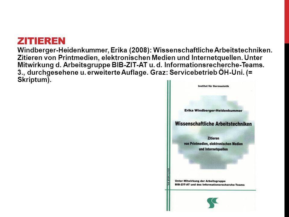 Windberger-Heidenkummer, Erika (2008): Wissenschaftliche Arbeitstechniken. Zitieren von Printmedien, elektronischen Medien und Internetquellen. Unter