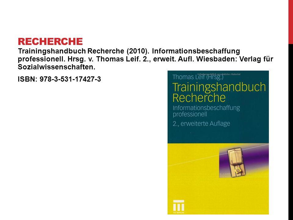 Trainingshandbuch Recherche (2010). Informationsbeschaffung professionell. Hrsg. v. Thomas Leif. 2., erweit. Aufl. Wiesbaden: Verlag für Sozialwissens