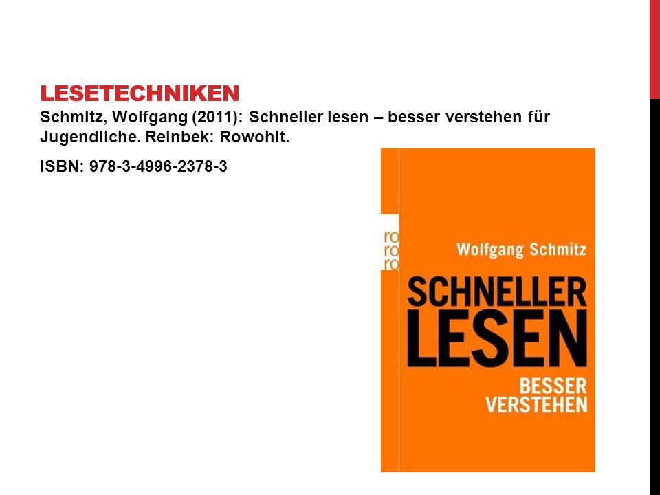 Schmitz, Wolfgang (2011): Schneller lesen – besser verstehen für Jugendliche. Reinbek: Rowohlt. ISBN: 978-3-4996-2378-3 LESETECHNIKEN