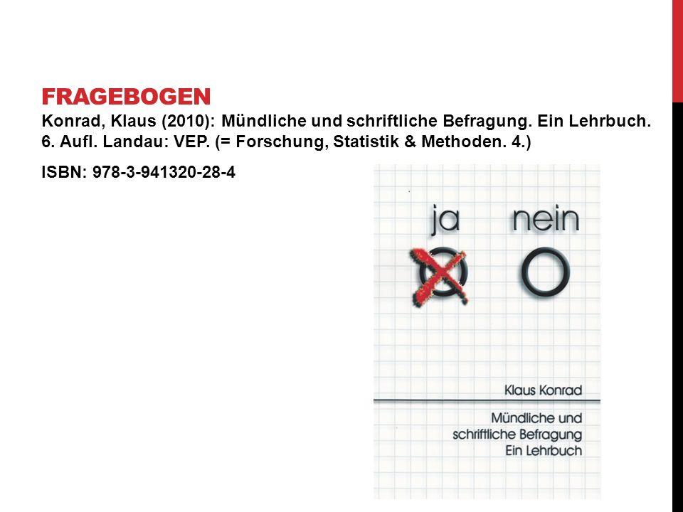 Konrad, Klaus (2010): Mündliche und schriftliche Befragung. Ein Lehrbuch. 6. Aufl. Landau: VEP. (= Forschung, Statistik & Methoden. 4.) ISBN: 978-3-94