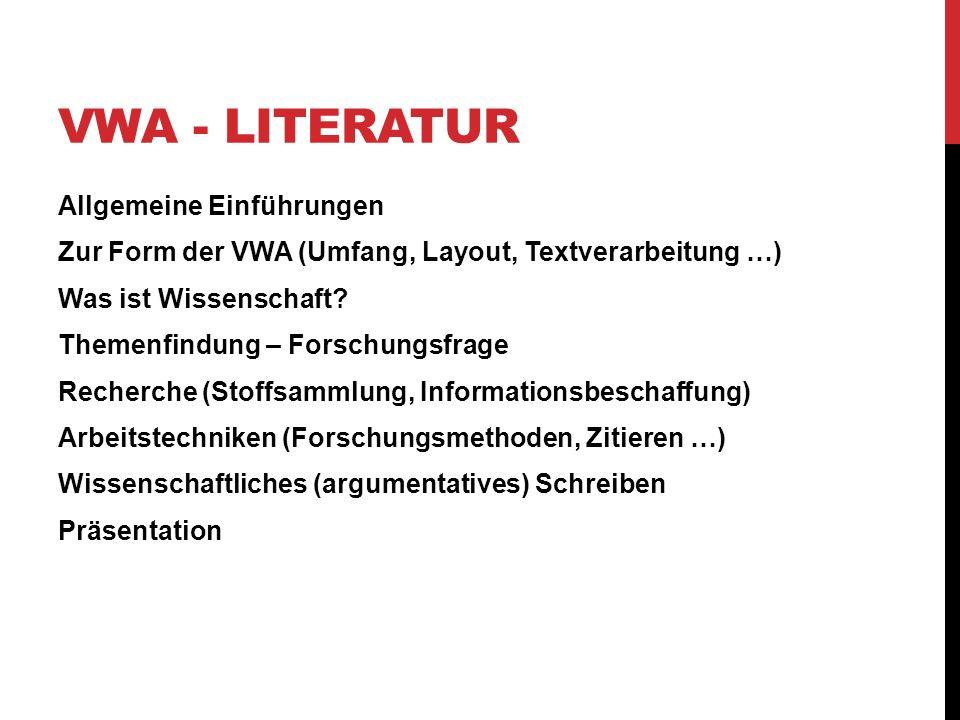 VWA - LITERATUR Allgemeine Einführungen Zur Form der VWA (Umfang, Layout, Textverarbeitung …) Was ist Wissenschaft? Themenfindung – Forschungsfrage Re