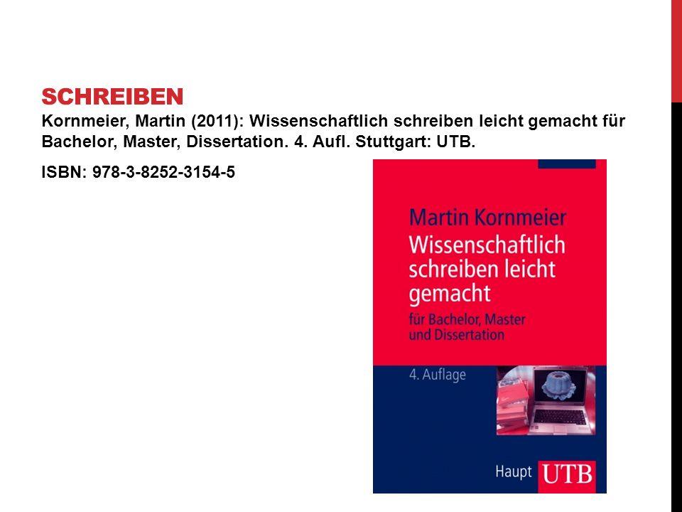 Kornmeier, Martin (2011): Wissenschaftlich schreiben leicht gemacht für Bachelor, Master, Dissertation. 4. Aufl. Stuttgart: UTB. ISBN: 978-3-8252-3154
