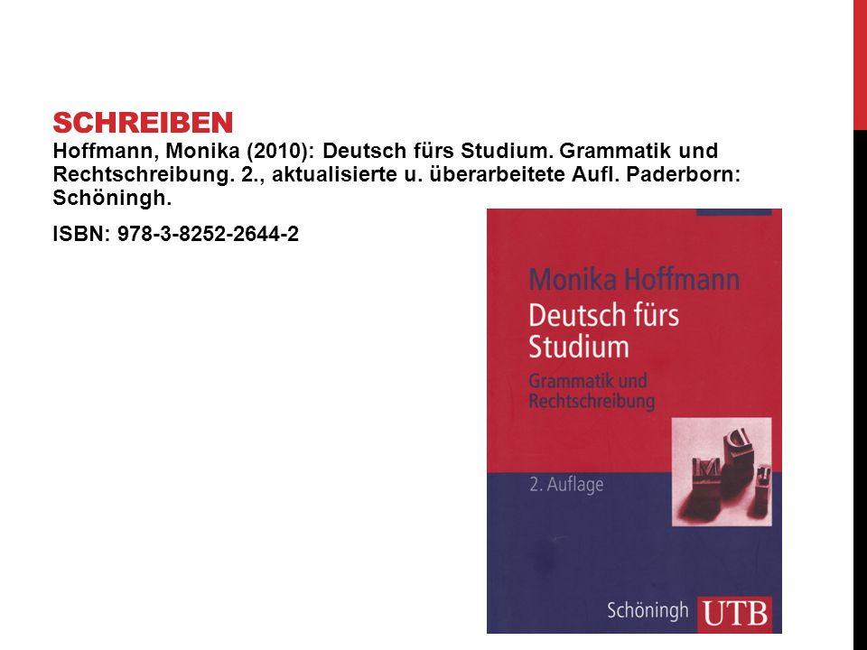 Hoffmann, Monika (2010): Deutsch fürs Studium. Grammatik und Rechtschreibung. 2., aktualisierte u. überarbeitete Aufl. Paderborn: Schöningh. ISBN: 978