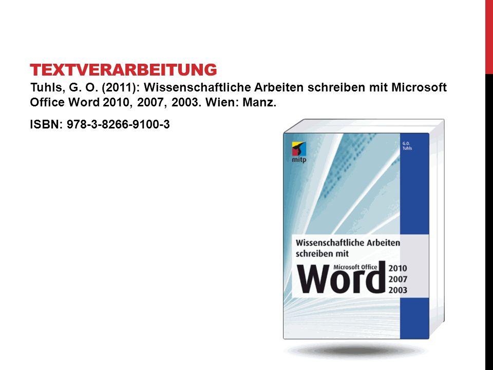 Tuhls, G. O. (2011): Wissenschaftliche Arbeiten schreiben mit Microsoft Office Word 2010, 2007, 2003. Wien: Manz. ISBN: 978-3-8266-9100-3 TEXTVERARBEI