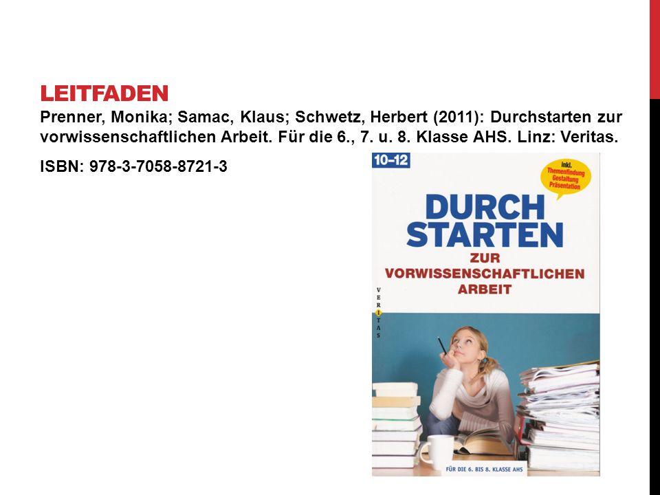 Prenner, Monika; Samac, Klaus; Schwetz, Herbert (2011): Durchstarten zur vorwissenschaftlichen Arbeit. Für die 6., 7. u. 8. Klasse AHS. Linz: Veritas.