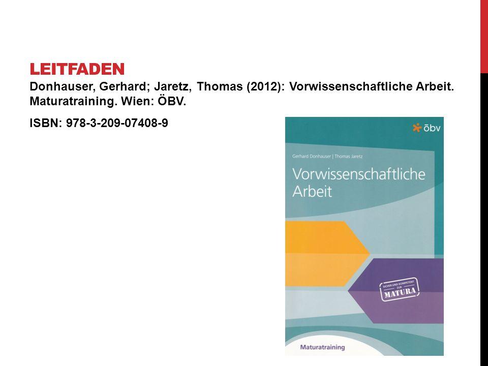 Donhauser, Gerhard; Jaretz, Thomas (2012): Vorwissenschaftliche Arbeit. Maturatraining. Wien: ÖBV. ISBN: 978-3-209-07408-9 LEITFADEN