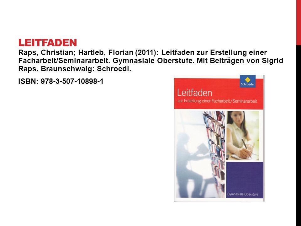 Raps, Christian; Hartleb, Florian (2011): Leitfaden zur Erstellung einer Facharbeit/Seminararbeit. Gymnasiale Oberstufe. Mit Beiträgen von Sigrid Raps