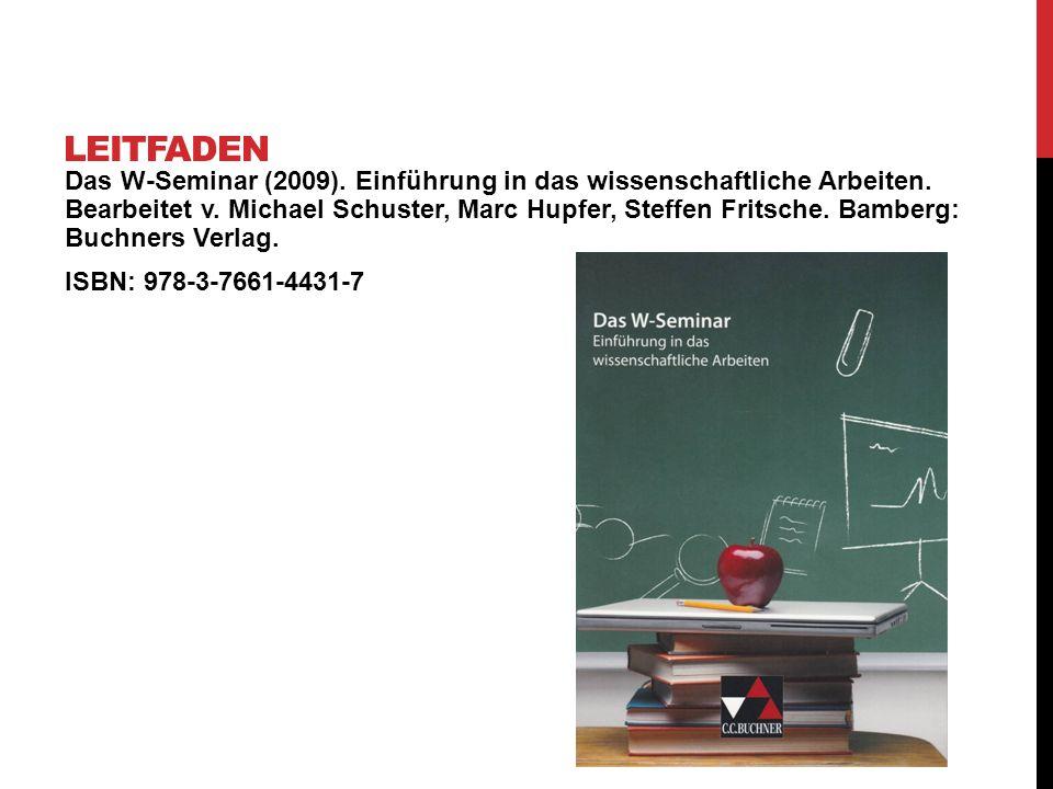 Das W-Seminar (2009). Einführung in das wissenschaftliche Arbeiten. Bearbeitet v. Michael Schuster, Marc Hupfer, Steffen Fritsche. Bamberg: Buchners V