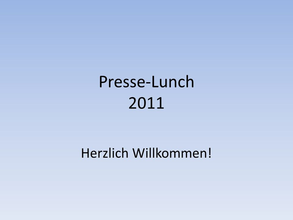 Presse-Lunch 2011 Herzlich Willkommen!