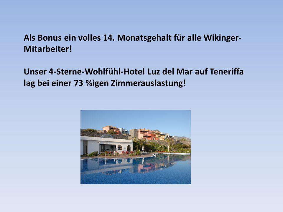 Als Bonus ein volles 14. Monatsgehalt für alle Wikinger- Mitarbeiter.