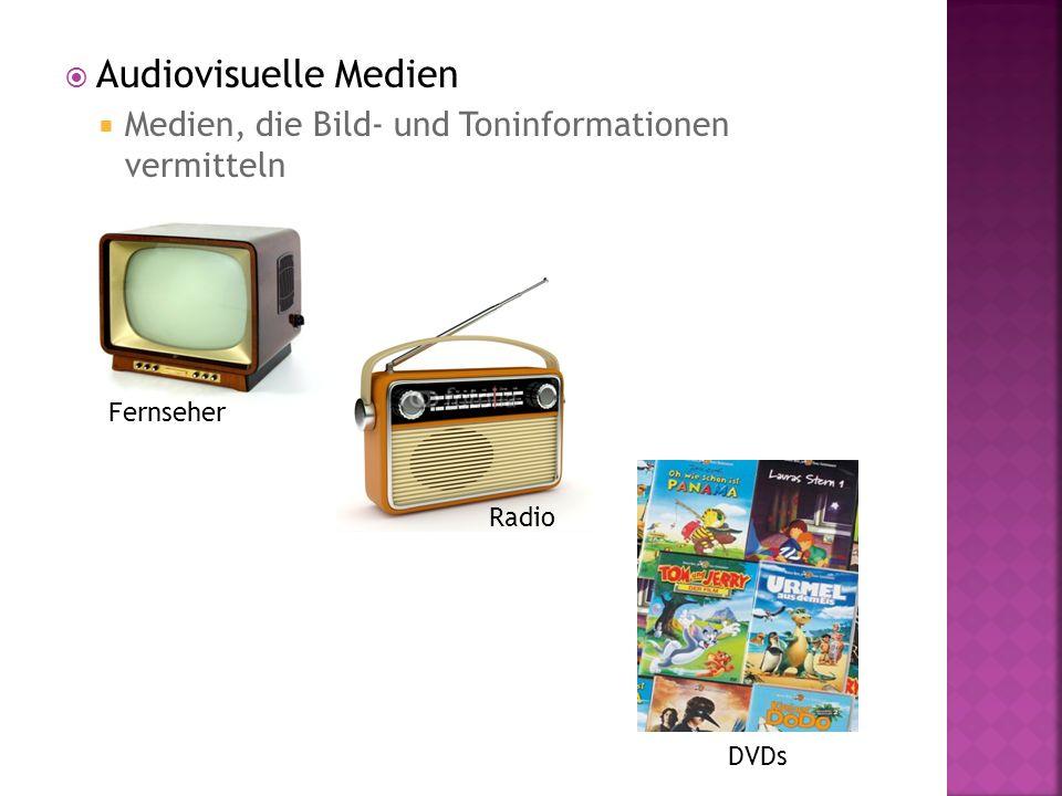 Audiovisuelle Medien Medien, die Bild- und Toninformationen vermitteln Radio Fernseher DVDs