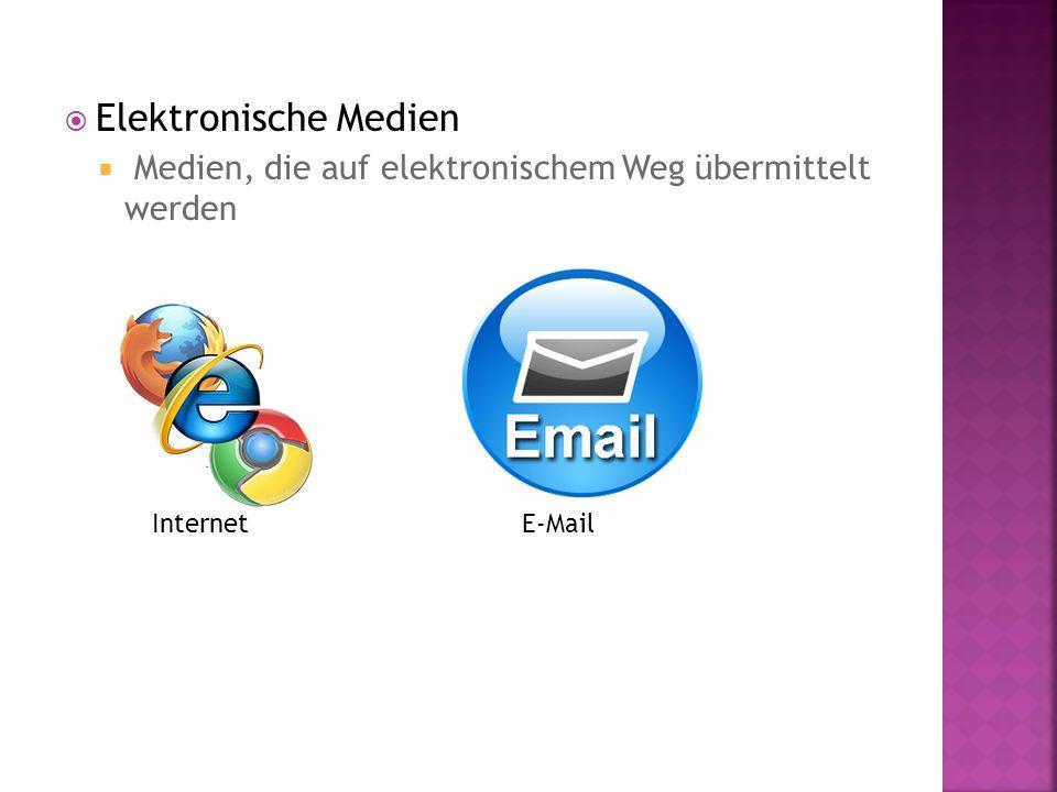 Elektronische Medien Medien, die auf elektronischem Weg übermittelt werden InternetE-Mail