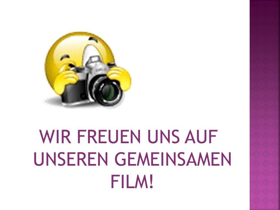 WIR FREUEN UNS AUF UNSEREN GEMEINSAMEN FILM!